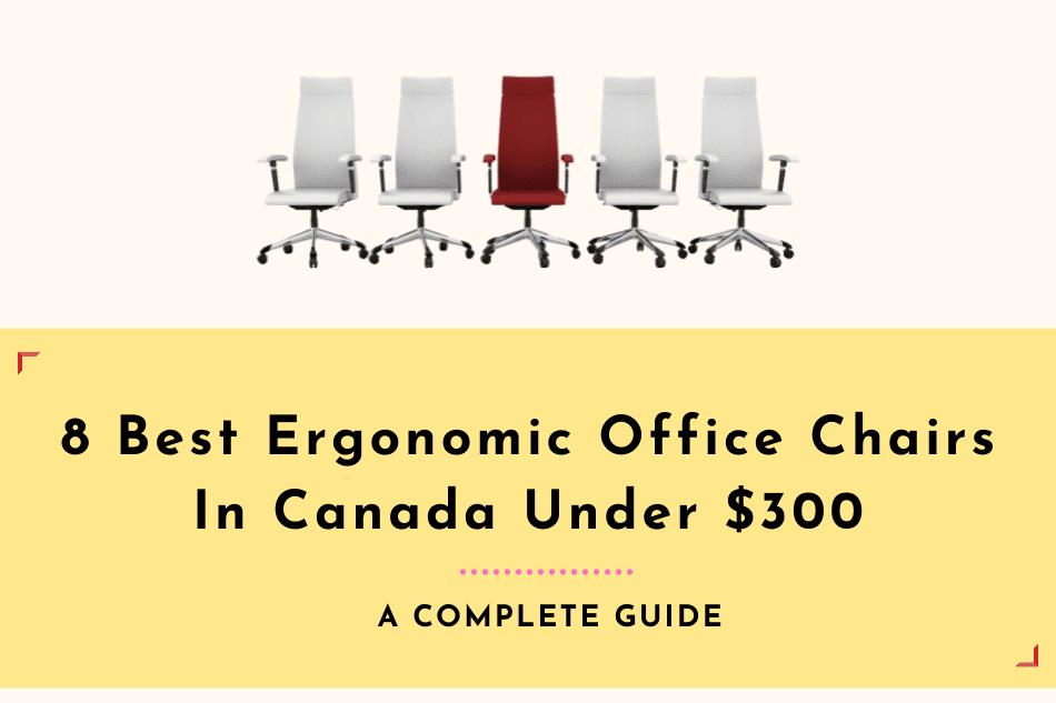 8 Best Ergonomic Office Chairs In Canada Under $300