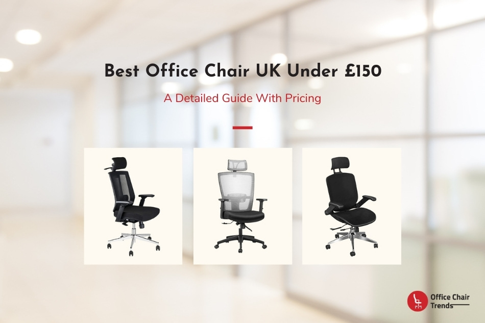 Best Office Chair UK Under £150 - A complete guide with pricing
