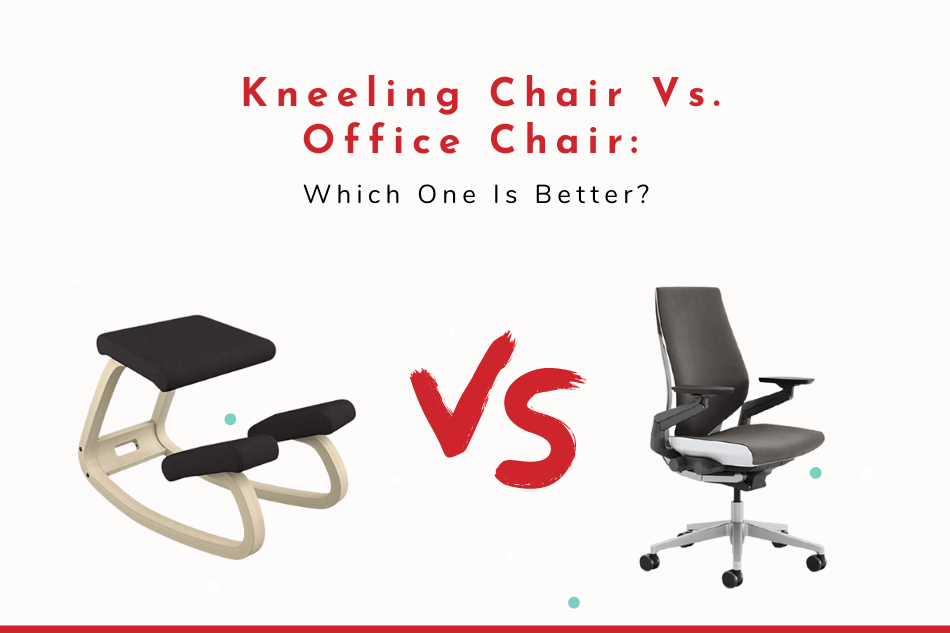 Kneeling Chair vs. Office Chair Which One Is Better