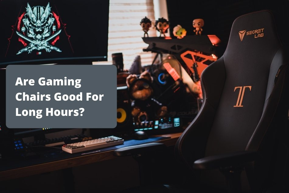Are Gaming Chairs Good For Long Hours