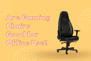 Are Gaming Chairs Good for Office Use