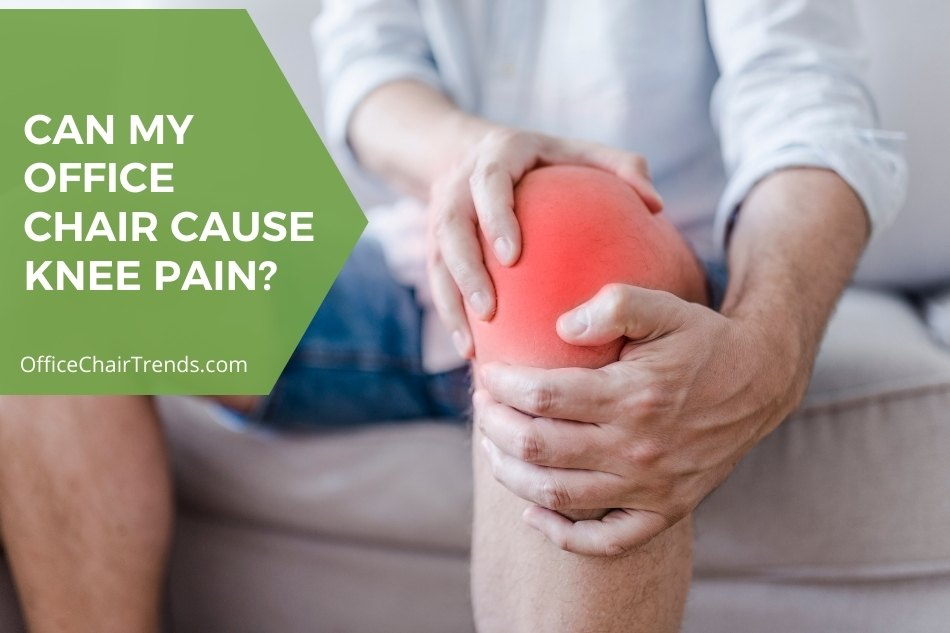 Can My Office Chair Cause Knee Pain
