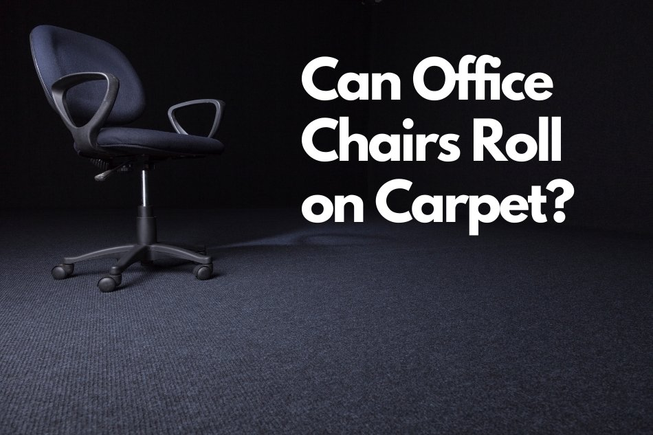 Can Office Chairs roll on carpet.