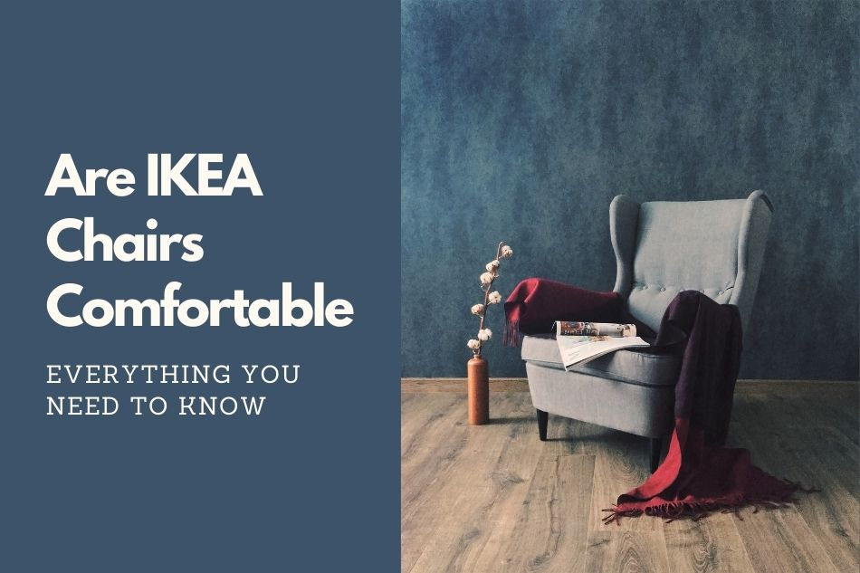 Are IKEA Chairs Comfortable Everything you need to know