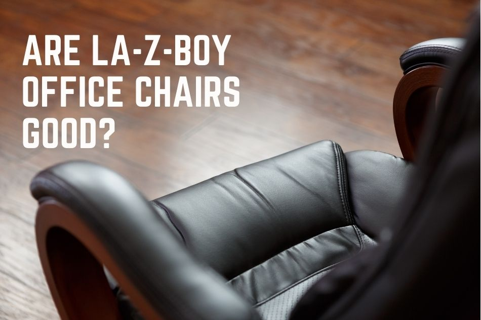 Are La-Z-Boy Office Chairs Good