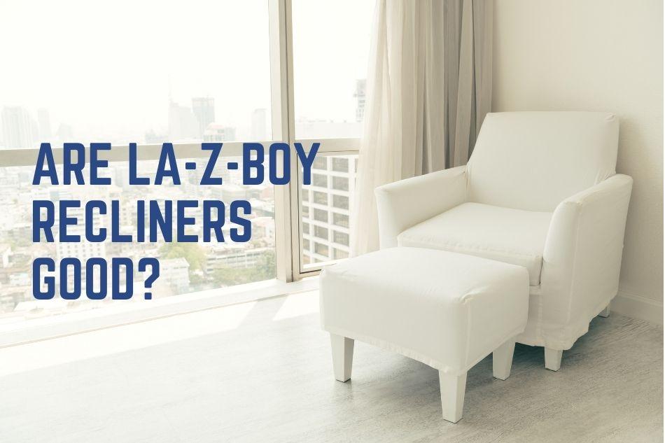 Are La-Z-Boy Recliners Good