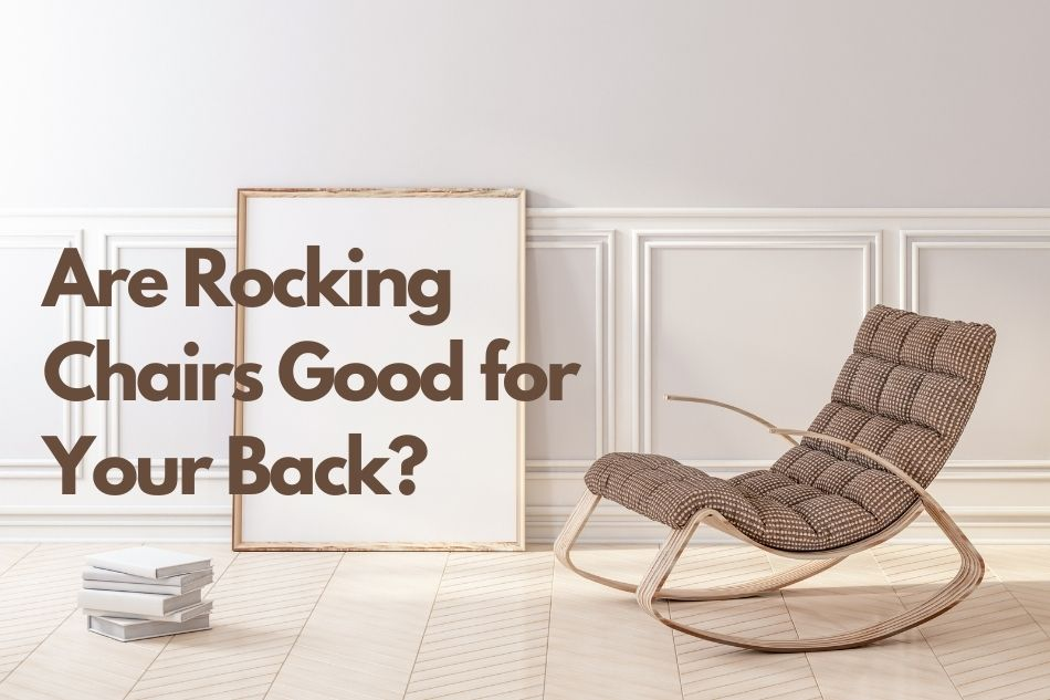 Are Rocking Chairs Good for your back