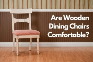 Are Wooden Dining Chairs Comfortable
