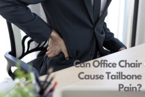 Can Office Chair Cause Tailbone Pain
