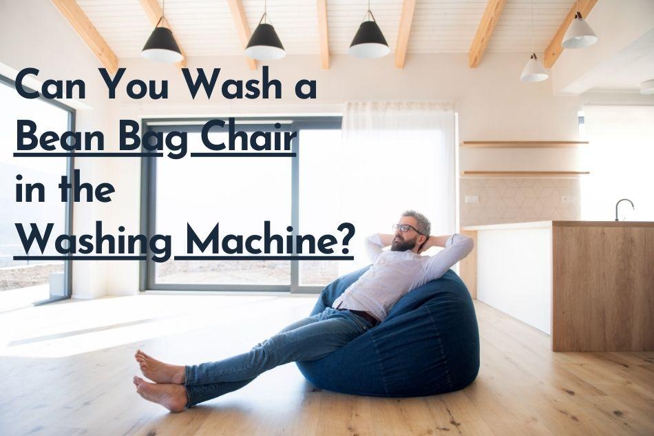 Can You Wash a Bean Bag Chair in the Washing Machine