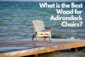 What is the Best Wood for Adirondack Chairs